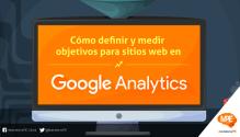 google-analytics-infografia-como-definir-y-medir-objetivos-para-sitios-web-marketerospe-carlos-mellado-g-cmelladog